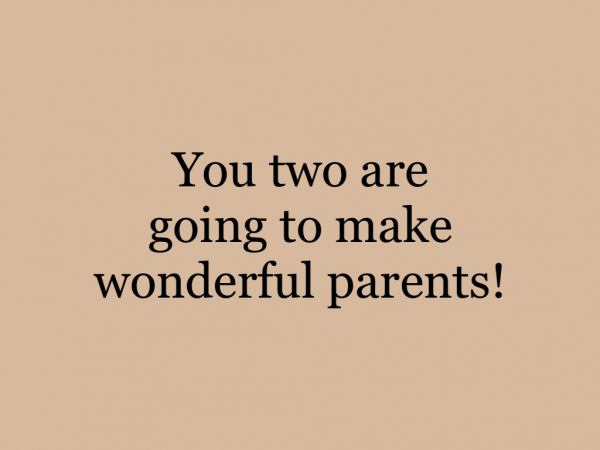 You two are going to make wonderful parents!